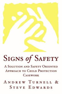 Signs Of Safety: A Solution And Saftey Oriented Approach To Child Protection Case