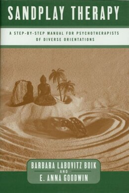 Book Sandplay Therapy: A Step By Step Manual For Psychotherapists Of Diverse Orientation by Barbara Boik