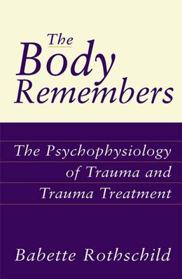 Book Body Remembers: The Psychophysiology of Trauma and Trauma Treatment by Babette Rothschild