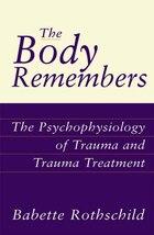 Body Remembers: The Psychophysiology of Trauma and Trauma Treatment
