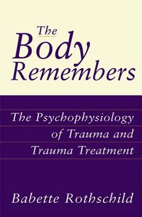 Body Remembers: The Psychophysiology of Trauma and Trauma Treatment