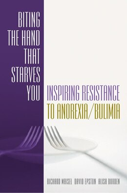 Book Biting the Hand That Starves You: Inspiring Resistance To Anorexia Bulimia by Richard Maisel