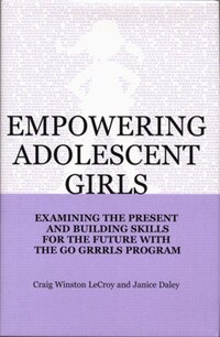 Empowering Adolescent Girls Text Book: Examining The Present And Building Skills For The Furture…