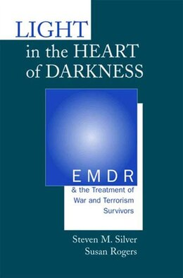 Book Light In The Heart Of Darkness: Emdr And The Treatment Of War And Terrorism Survivors by Steven H Silver