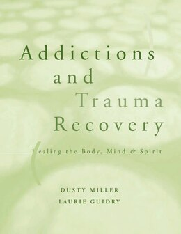 Book Addictions And Trauma Recovery: Healing The Body Mind And Spirit by Dusty Miller