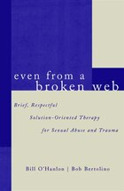Even From A Broken Web: Brief Respectful Solution Oriented Therapy For Sexual Abuse Traum