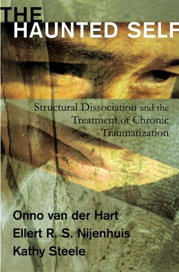 Book Haunted Self: Structural Dissociation And Treatment Of Chronic Traumatization by Der Hart Van
