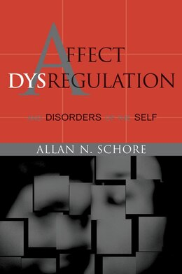 Book Affect Dysregulation And Disorders of The Self by Allan N Schore