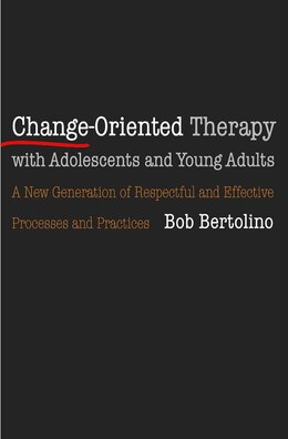Book Change Oriented Therapy With Adolescents And Young Adults by Bob Bertolino