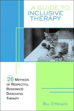 Book Guide To Inclusive Therapy: 26 Methods Of Respectful Resistance Dissolving Therapy by Bill Ohanlon