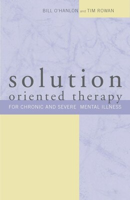 Book Solution Oriented Therapy For Chronic And Severe Mental Illness by Bill Ohanlon