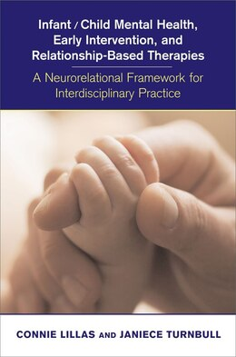 Book Infant Child Mental Health Early Intervention: A Neurorelational Framework For Interdisciplinary… by Connie Lillas