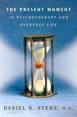Book Present Moment In Psychotherapy: In Psychotherapy And Everyday Life by Daniel Stern
