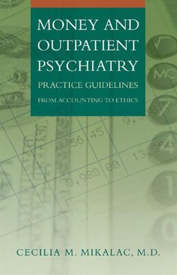 Book Money And Outpatient Psychiatry: Practice Guidelines From Accounting To Ethics by Cecelia M Mikalac