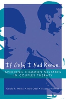 Book If Only I Had Known: Avoiding Common Mistakes In Couples Therapy by Gerald R Weeks