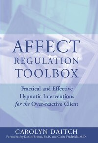 Affect Regulation Tool Box: Practical Effective Hypnotic Interventions Over Reactive Client