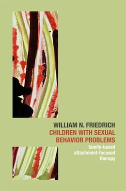 Book Children With Sexual Behavior Problems: Family Based Attachment Focused Therapy by William N Friedrich