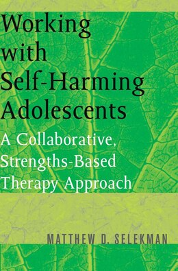 Book Working With Self Harming Adolescents: A Collaborative Strengths Based Therapy Approach by Matthew D Selekman