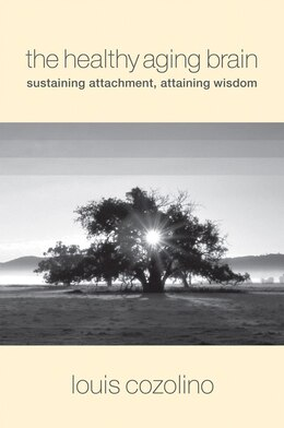 Book Healthy Aging Brain: Sustaining Attachment Attaining Wisdom by Louis Cozolino