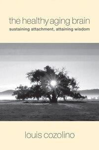 Healthy Aging Brain: Sustaining Attachment Attaining Wisdom