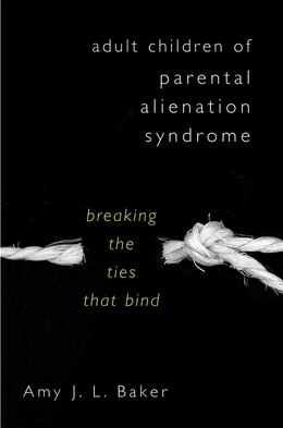 Book Adult Children Of Parental Alienation Syndrome: Breaking The Ties That Bind by Amy J Baker