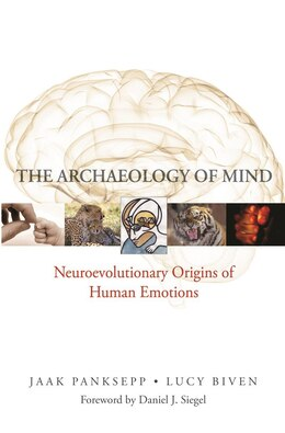 Book The Archaeology Of Mind: Neural Origins Of Human Emotion by Jaak Panksepp
