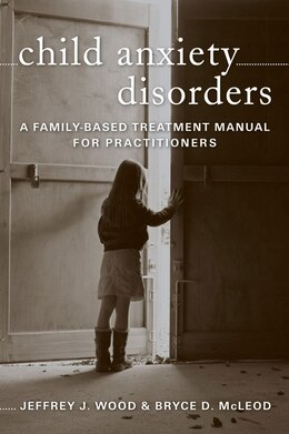 Book Child Anxiety Disorders: A Family Based Treatment Manual For Practitioners by Jeffrey J Wood