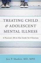 Treating Child And Adolescent Mental Illness: A Practical All In One Guide For Clinicians