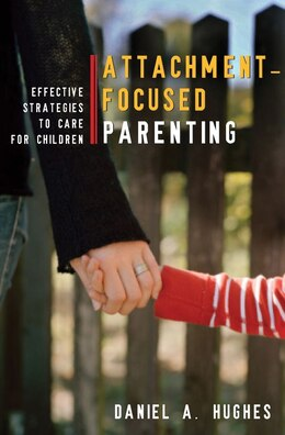 Book Principles Of Attachment Focused Parenting: Effective Strategies To Care For Children by Daniel A Hughes