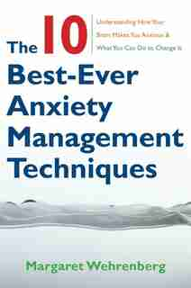 Ten Best Ever Anxiety Management Techniques by Margaret Wehrenberg