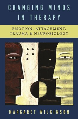 Book Changing Minds In Therapy: Emotion Attachment Trauma And Neurobiology by Margaret Wilkinson