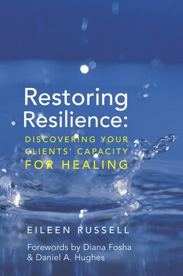 Book Restoring Resilience: Discovering Your Clients' Capacity For Healing by Eileen Russell