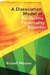 Book Dissociation Model Of Borderline Personality Disorder by Russell Meares