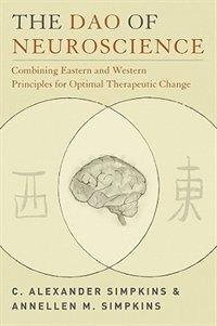 Book The Dao Of Neuroscience: Combining Eastern And Western Principles For Optimal Therapeutic by C Alexander Simpkins