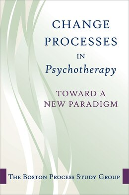 Book Change Process In Psychotherapy: Toward A New Paradigm by The Boston Process Change Study Group