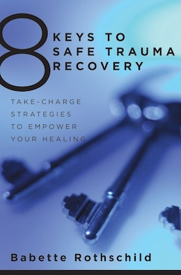 Book 8 Keys To Safe Trauma Recovery: Take-charge Strategies For Reclaiming Your Life by Babette Rothschild
