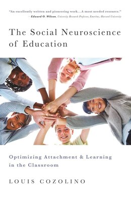 Book The Social Neuroscience Of Education: Optimizing Attachment And Learning In The Classroom by Louis Cozolino