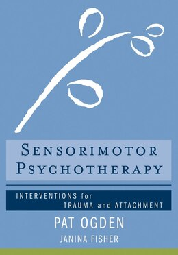 Book Sensorimotor Psychotherapy: Interventions For Trauma And Attachmnent by Pat Ogden
