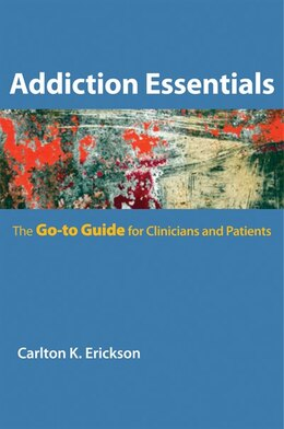 Book Addiction Essentials: The Go-to Guide For Clinicians And Patients by Carlton K Erickson