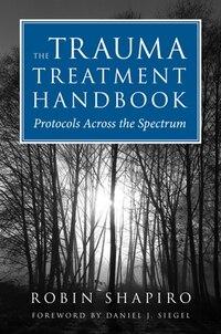 Trauma Treatment Handbook,the: Protocols Across The Spectrum