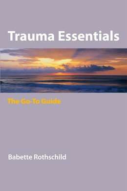 Book Trauma Essentials: To Go-to Guide by Babette Rothschild