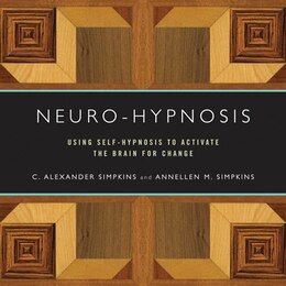 Book Neuro-hypnosis: Using Self-hypnosis To Activate The Brain For Change by C Alexander Simpkins