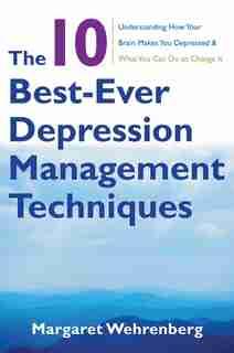 The 10 Best-ever Depression Management Techniques by Margaret Wehrenberg