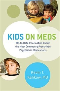 Book Kids On Meds: Up To Date Information About The Most Commoly Prescribed Psychia by Kevin T Kalikow