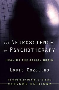 The Neuroscience Of Psychotherapy Second Edition: Healing The Social Brain
