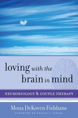 Book Loving With The Brain In Mind: Neurobiology And Couple Therapy by Mona Dekoven Fishbane