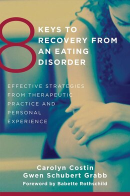 Book 8 Keys To Recovery From An Eating Disorder: Effective Strategies From Therapeutic Practice And… by Carolyn Costin