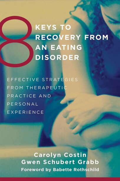 8 Keys To Recovery From An Eating Disorder: Effective Strategies From Therapeutic Practice And Personal Expe by Carolyn Costin