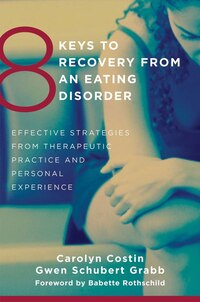 8 Keys To Recovery From An Eating Disorder: Effective Strategies From Therapeutic Practice And…