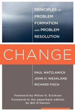 Book Change: Principles Of Problem Formation And Problem Resolution by Paul Watzlawick